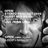 OPEN / STEREO PODCAST 2015 / Guest Mix MARTÍN PARRA / Live from LIMA / LOOP + NIGHT