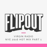 FLIPOUT - VIRGIN RADIO - NYE 2016 - PART 1