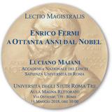 """Lectio Magistralis di Luciano Maiani """"Enrico Fermi a Ottanta Anni dal Nobel"""""""