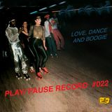 PLAY/PAUSE RECORD #22 - LOVE, DANCE AND BOOGIE
