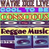 #WAYNE IRIE COOL TO BE CONSCIOUS  REGGAE MUSIC 1970'S SELECTION'S LIVE SHOW