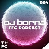 DJ BornA - TFC Podcast 004