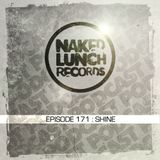 Naked Lunch PODCAST #171 - SHINE