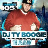 DJTYBOOGIE ON THE LIVE @5 MIX ON THE ANGIE MARTINEZ SHOW ON POWER1051(DATE AIRED: 3/28/17)