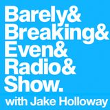 The Barely Breaking Even Show with Jake Holloway - #4 - 3/9/13