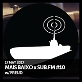 Mais Baixo x SUB.FM #10 (17.05.2017) w/ Freud (Vinyl Special)