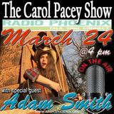 The Carol Pacey Show with special guest, Adam Smith, Mar 24, 2018