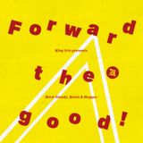 Forward The Good