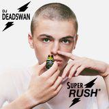 DJ DEADSWAN - SUPER RUSH