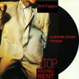 "Bink Figgins - ""Stop Paying Rent"" - A Strange Jazzes Mixtape"