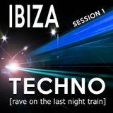 Ibiza Techno - Session 1 [rave on the last night train]