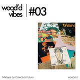 Wood'd Vibes 03 - Mixtape by Colectivo Futuro