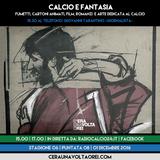 """STAGIONE 6. PUNTATA 08. """"Calcio Fantasia"""", con Giovanni Tarantino"""