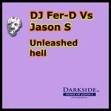 DJ Fer-D Vs Jason S - Unleashed hell