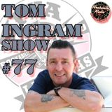 Tom Ingram Show #77