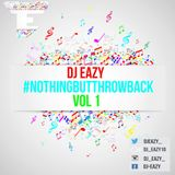 Dj Eazy - #NothingButThrowBacks Vol 1
