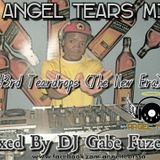 Angel Tears Mix 43rd Teardrops (The New Era) Mixed by DJ Gabe Fuze