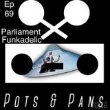 Pots & Pans Radio - Episode 69 - Suck My Soul (Parliament Funkadelic Part 1)