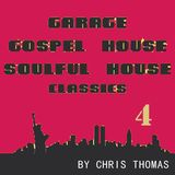 Garage, Gospel House, Soulful House Classics Part 4