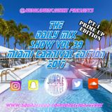 THE DAILY MIX SHOW VOL 39 - MIAMI CARNIVAL 2017 PRIME UP EDITION MIXED BY @JUNGLEJUNKEEYYZ