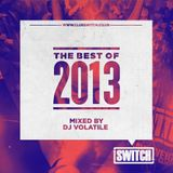 Switch | The Best Of 2013 | DJ Volatile's Mix