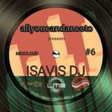 ALLYOUCANDANCETO 6: ISAVIS DJ