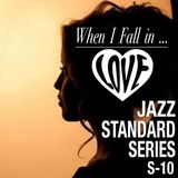 JAZZ STANDARD SERIES S-10 〜 When I Fall in Love 〜
