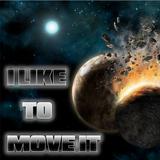 I Like To Move It - EDM/Dirty Dutch/Big Room