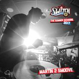 Switch | The Summer Sessions 2017 | Martin 2 Smoove