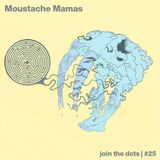 Join The Dots #25 // Moustache Mamas
