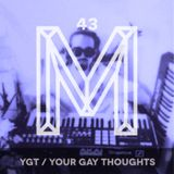 M43: YGT / Your Gay Thoughts