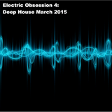 Electric Obsession 4: Deep House March 2015