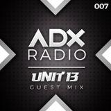 ADX RADIO 007 - UNIT 13 GUEST MIX - www.adxradio.co.uk