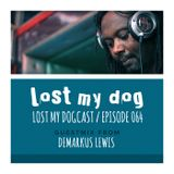 Lost My Dogcast 64 - Demarkus Lewis