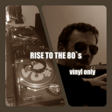 RISE TO THE 80's - Vinyl Mix