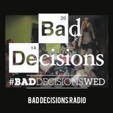 Bad Decisions Radio Episode 1