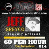 HBRS - 60 Per Hour Radio Show with Jeff Greyco # 014