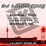 DJ Little Kris - Minimal Tech Weekend Set 03/2014