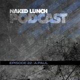 Naked Lunch PODCAST #022 - A.PAUL