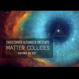 Christopher Alexander presents: Matter Collides (Promo DJ Set)