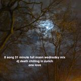 8 song 31 minute full moon wednsday mix  dj death chilling in zurich  one love