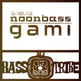 Bass Tribe NoonBass // Gami // 3.18.13