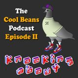 The Cool Beans Podcast - Episode 2: Knocking About