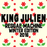 King Julien - Reggae Machine - Winter Edition 2016