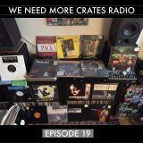 We Need More Crates Radio - Episode 19
