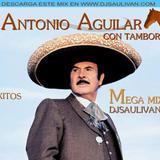 ANTONIO AGUILAR MEGAMIX CON TAMBORA- DJSAULIVAN