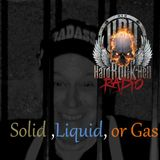 Badass Martin's Rockout Radio Show , Solid,Liquid or Gas