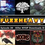 FuzzHeavy Podcast - Episode 39 - Killer NYOP Downloads II