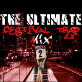 The Ultimate Festival Trap Mix: Round 2