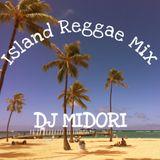 Island Reggae Mix by DJ MIDORI (short Mix)